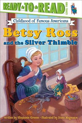 Betsy Ross and the Silver Thimble By Greene, Stephanie/ Magnuson, Diana (ILT)