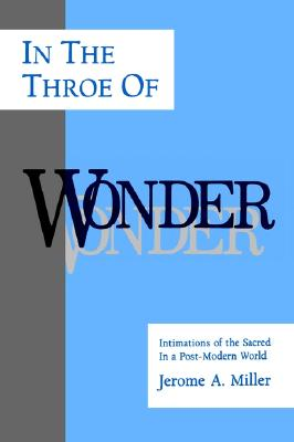 In the Throe of Wonder By Miller, Jerome A.