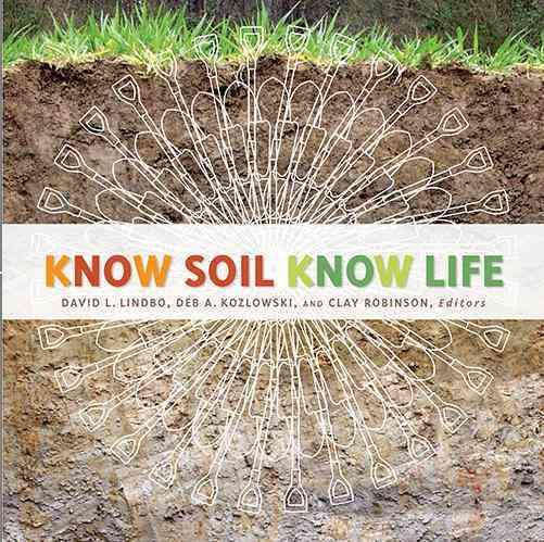 Know Soil, Know Life By Lindboeb, David L. (EDT)/ Kozlowski, A. (EDT)/ Robinson, Clay (EDT)